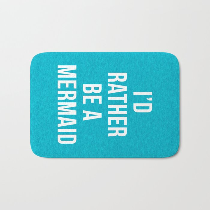 Rather Be A Mermaid Funny Quote Bath Mat