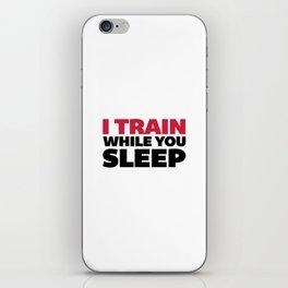 Train While You Sleep Gym Quote iPhone Skin