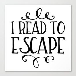 I Read to Escape Canvas Print