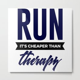 Run It's Cheaper Than Therapy Metal Print