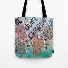 Be Quiet, Charlie Tote Bag
