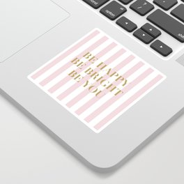 Be happy, be bright and be you Sticker