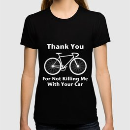 THANK YOU FOR NOT KILLING ME WITH YOUR CAR CYCLING bike t-SHIRTs T-shirt