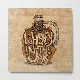Whiskey in the Jar Metal Print
