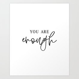 YOU ARE ENOUGH by Dear Lily Mae Art Print