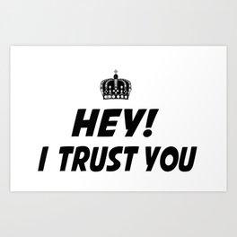 I Trust You Art Print