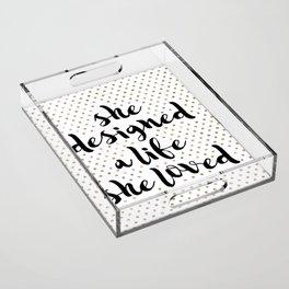 She Designed a Life She Loved Acrylic Tray