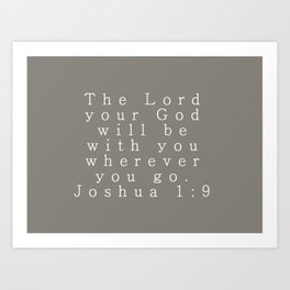 The Lord Your God Will Be With You Wherever You Go Joshua 1:9 Gray Kunstdrucke
