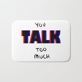 You talk too much Bath Mat