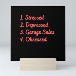 Stressed. Depressed. Garage Sales. Obsessed. Mini Art Print