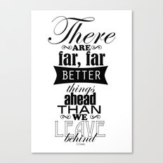There are far, far better things... Canvas Print