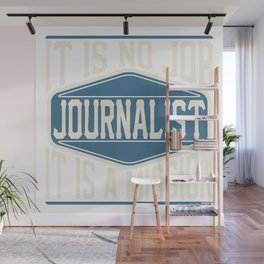 Journalist  - It Is No Job, It Is A Mission Wall Mural