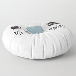 My Needs Are Simple Floor Pillow