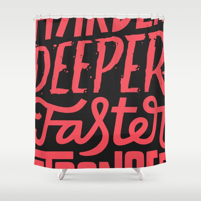 Harder, deeper, faster, stronger Shower Curtain