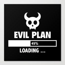 Evil Plan Loading Canvas Print