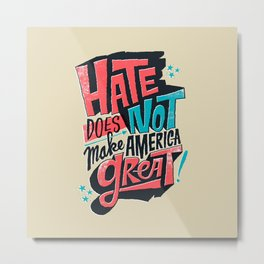 Hate Does Not Make America Great Metal Print