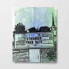 love is stronger than hate Metal Print