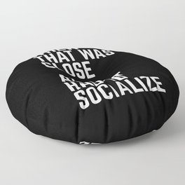 Almost Had To Socialize Funny Quote Floor Pillow