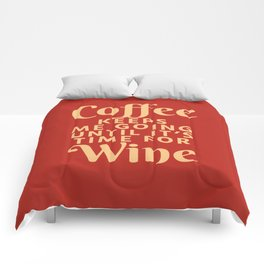 Coffee Keeps Me Going Until It's Time For Wine (Crimson) Comforters