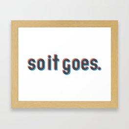 So it goes. Framed Art Print