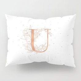 Letter U Rose Gold Monogram / Initial Botanical Illustration Pillow Sham