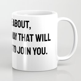 Fight for the things that you care about, but do it in a way that will lead others to join you. Ruth Bader Ginsburg quotes Coffee Mug