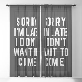 Sorry I'm Late Funny Quote Sheer Curtain
