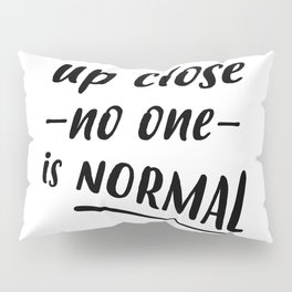 up close no one is normal Pillow Sham