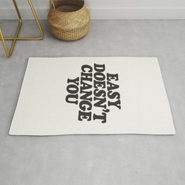 Easy Doesn't Change You motivational typography in black and white home and bedroom wall decor Rug