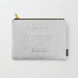 Life is too short to blend in Carry-All Pouch