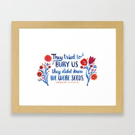 They Didn't Know We Were Seeds Framed Art Print
