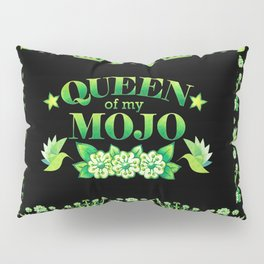 Queen of my MOJO Pillow Sham
