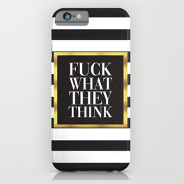 Fuck What They Think, Quote iPhone Case