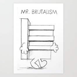 Mr. Brutalism Art Print
