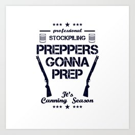 Preppers Gonna Prep Prepping Stockpiling Canning Season USA United States WW3 Art Print