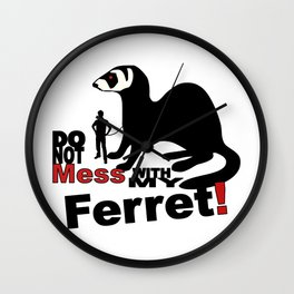 Do not mess with my ferret! Wall Clock