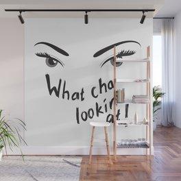 Whatcha Lookin' At! Wall Mural