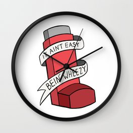 It Ain't Easy Bein' Wheezy (Red) Wall Clock
