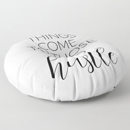 Good Things Come To Those Who Hustle Floor Pillow