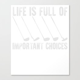 Life Is Full Of Important Choices Golfer T-Shirt Canvas Print