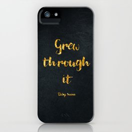 Grew Through It iPhone Case