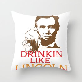 Drinkin Like Lincoln Funny Presidents Day Drinking graphic Throw Pillow