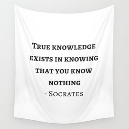 Greek Philosophy Quotes - Socrates  - True knowledge exists in knowing that you know nothing Wall Tapestry
