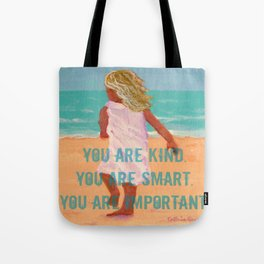 You are kind, smart, important Tote Bag