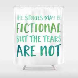 The Stories May Be Fictional But The Tears Are Not - Green Shower Curtain