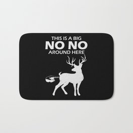 Deer Hunter Hunting This Is A Big No No Around Here Gift Bath Mat