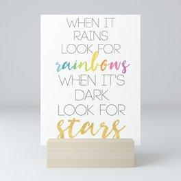 WHEN IT RAINS LOOK FOR RAINBOWS WHEN ITS DARK LOOK FOR STARS Mini Art Print