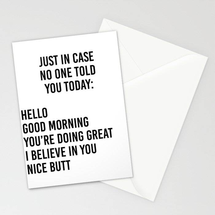 Just in case no one told you today: hello / good morning / you're doing great / I believe in you Stationery Cards