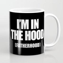 I'm In The Hood (Fatherhood) Coffee Mug