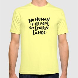No Human is Illegal on Stolen Lands T-shirt